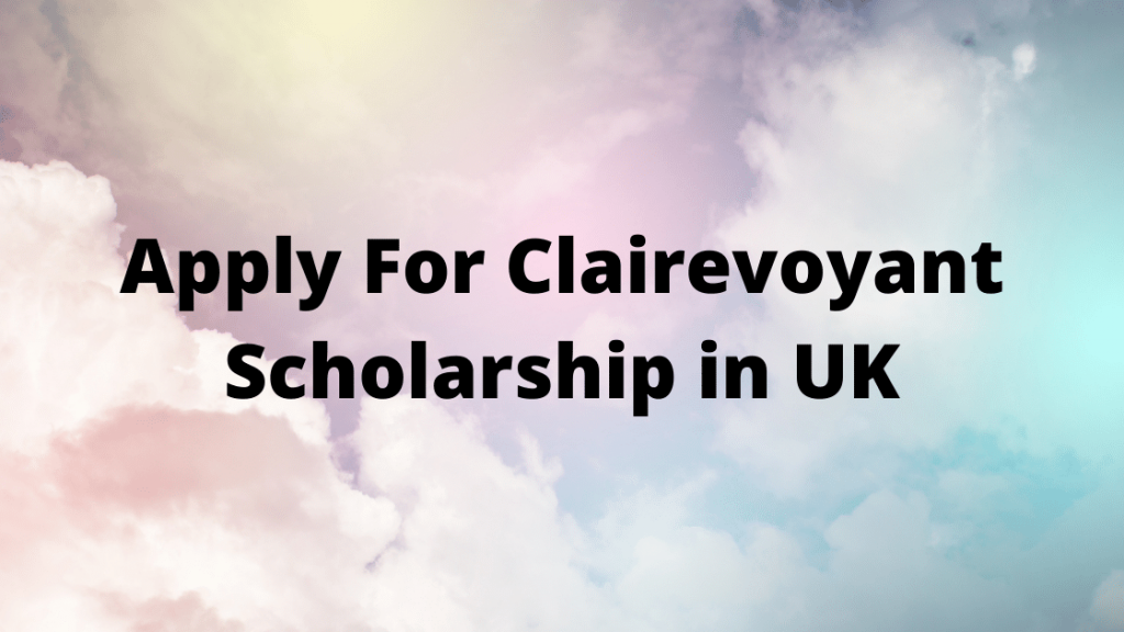 Apply For Clairevoyant Scholarship in UK